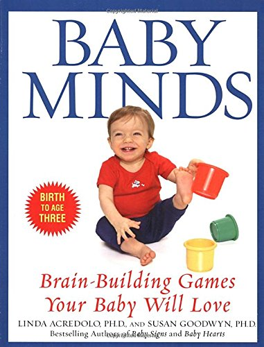 Baby Minds: Brain-Building Games Your Baby Will Love, Birth to Age Three