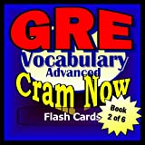 GRE Prep Test ADVANCED VOCABULARY Flash Cards--CRAM NOW!--GRE Exam Review Book & Study Guide (GRE Cram Now!)