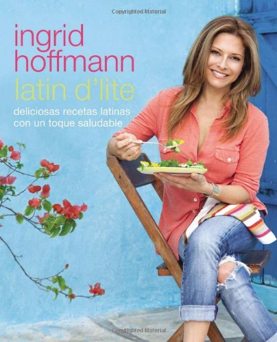 Latin D'Lite (Spanish Edition): Deliciosas recetas latinas con un toque saludable by Ingrid Hoffmann