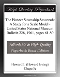 img - for The Pioneer Steamship Savannah: A Study for a Scale Model - United States National Museum Bulletin 228, 1961, pages 61-80 book / textbook / text book