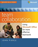 Team Collaboration: Using Microsoft Office for More Effective Teamwork Front Cover