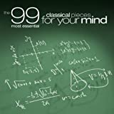 The 99 Most Essential Classical Pieces For Your Mind ~ Various artists