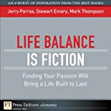 img - for Life Balance Is Fiction: Finding Your Passion Will Bring a Life Built to Last book / textbook / text book