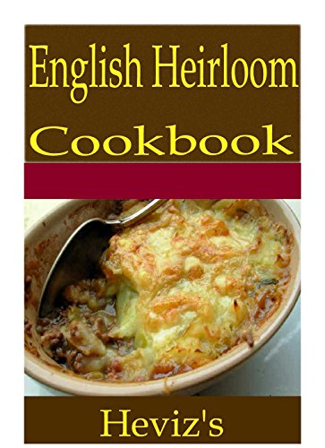 English Heirloom 101. Delicious, Nutritious, Low Budget, Mouth Watering English Heirloom Cookbook by Heviz's