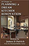 10 Steps to Planning a Dream Kitchen Renovation: [10 pages of Printable Kitchen Remodeling Checklist and Budget Worksheets Included]