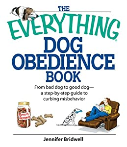 The Everything Dog Obedience Book From Bad Dog To Good Dog Everything Pets by Adams Media