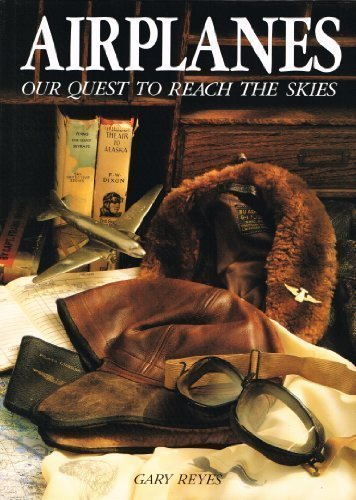 Airplanes: Our Quest to Reach the Skies, Reyes, Gary