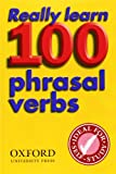 Really Learn 100 Phrasal Verbs: Learn the 100 Most Frequent and Useful Phrasal Verbs in English in Six Easy Steps. (0194317447) by Oxford