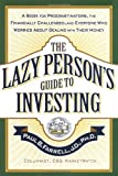 img - for The Lazy Person's Guide to Investing: A Book for Procrastinators, the Financially Challenged, and Everyone Who Worries About Dealing with Their Money book / textbook / text book