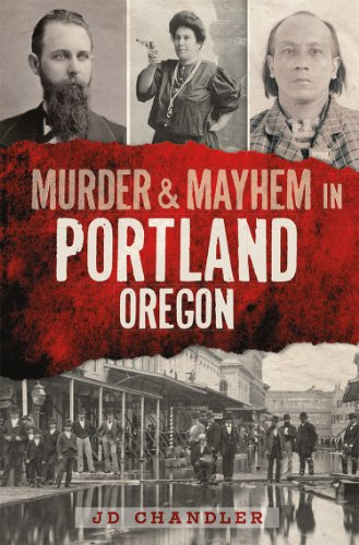 JD Chandler - Murder & Mayhem in Portland, Oregon