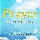 Prayer: Believe to Receive Hörbuch von Neville Goddard Gesprochen von: Mark Manning