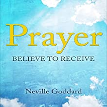 Prayer: Believe to Receive (       UNABRIDGED) by Neville Goddard Narrated by Mark Manning