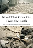 Blood That Cries Out From the Earth: The Psychology of Religious Terrorism (0199933642) by Jones, James