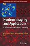 img - for Neutron Imaging and Applications: A Reference for the Imaging Community (Neutron Scattering Applications and Techniques) book / textbook / text book