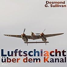Luftschlacht über dem Kanal Hörbuch von Desmond G. Sullivan Gesprochen von: Robert Frank