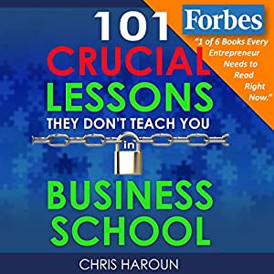 101 Crucial Lessons They Don't Teach You in Business School Audiobook