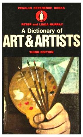 Dictionary of Art and ARtists, The Penguin (Reference Books) Fourth Edition, Peter Murray, Linda Murray