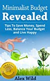 Minimalist Budget: Tips To Save Money, Spend Less, Balance Your Budget And Live Happy (FREE BONUS INCLUDED) (Minimalist Budget, Minimalism, Minimalist Lifestyle Book 1)