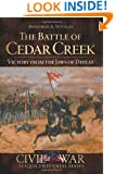 Battle of Cedar Creek, The:: Victory from the Jaws of Defeat (Civil War Sesquicentennial)