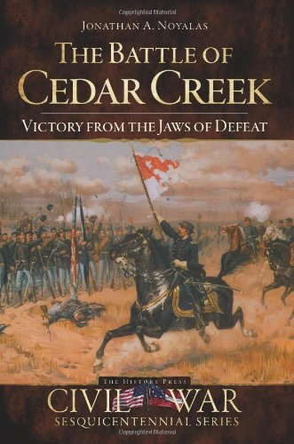 The Battle of Cedar Creek (VA): Victory from the Jaws of Defeat (Civil War Sesquicentennial)