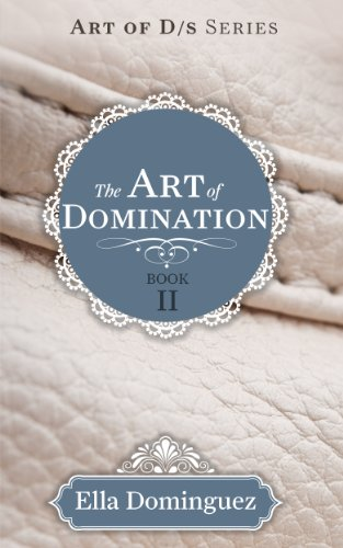 The Art of Domination (Book 2) (The Art of D/s) by Ella Dominguez