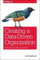 Creating a Data-Driven Organization Front Cover