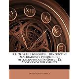 R.p. Oliverii Legipontii ... Benedictini Dissertationes Philologico-bibliogr... In Quibus De Adornanda Bibliotheca...