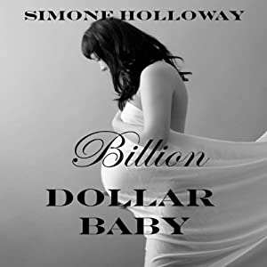 Billion Dollar Baby: The Complete Series (Billionaire Breeding) | [Simone Holloway]