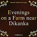 Vechera na hutore bliz Dikanki [Evenings on a Farm Near Dikanka] (       UNABRIDGED) by Nikolai Vasilievich Gogol Narrated by Vyacheslav Gerasimov