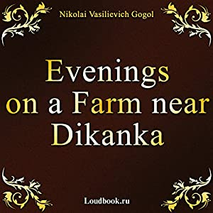 Vechera na hutore bliz Dikanki [Evenings on a Farm Near Dikanka] Audiobook