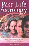 Past Life Astrology: How Your Former Lives Influence Your Present (1841810983) by Hall, Judy