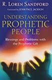 Understanding Prophetic People: Blessings and Problems with the Prophetic Gift by Sandford. R. Loren ( 2007 ) Paperback