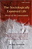 The Sociologically Examined Life: Pieces of the Conversation (0072825790) by Michael Schwalbe