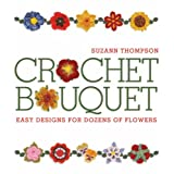 Crochet Bouquet: Easy Designs for Dozens of Flowersby Suzann Thompson