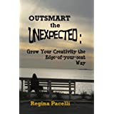 book Outsmart the Unexpected Grow Your Creativity the Edge of your seat Way Kindle Edition book