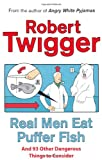 Robert Twigger Real Men Eat Puffer Fish: And 93 Other Dangerous Things To Consider