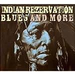 Indian Rezervation Blues and More