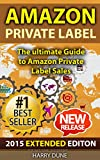 Amazon Private Label: The Ultimate FBA Guide to Amazon Private Label Sales (Amazon FBA, private label selling, Amazon private label, FBA private label, ... private label products, Amazon FB)