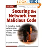 Securing the Network from Malicious Code: A Complete Guide to Defending Against Viruses, Worms, and Trojans