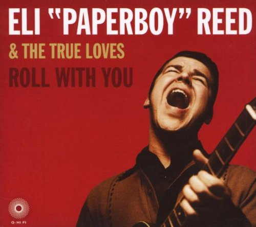 """Roll with You, Eli """"Paperboy"""" Reed & The True Loves"""