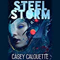 Steel Storm: Steel Legion, Book 2 Audiobook by Casey Calouette Narrated by Jeffrey Kafer