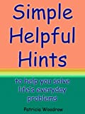 Simple Helpful Hints - to help you solve lifes everyday problems