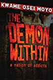 The Demon Within: A Nation of Addicts (Kwame Moyo)
