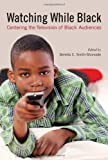 img - for Watching While Black: Centering the Television of Black Audiences book / textbook / text book
