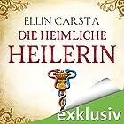 Die heimliche Heilerin Hörbuch von Ellin Carsta Gesprochen von: Gabriele Blum