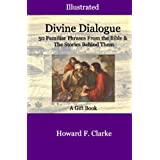 Divine Dialogue: 50 Familiar Phrases From The Bible & The Stories Behind Them ~ Howard F. Clarke