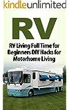 RV Living; RV (FREE Bonus Book Included): RV Camping; RV Travel Full Time for Beginners DIY Hacks for Motorhome Travel (RV Camping, RV Travel, Motorhome ... RV Books, Motorhome Living For Beginners)