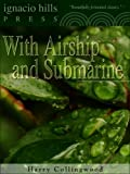 With Airship and Submarine (The sequel to the The Log of the Flying Fish!)