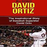 David Ortiz: The Inspirational Story of Baseball Superstar David Ortiz | Bill Redban
