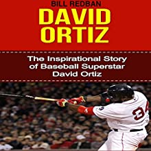 David Ortiz: The Inspirational Story of Baseball Superstar David Ortiz (       UNABRIDGED) by Bill Redban Narrated by Michael Pauley